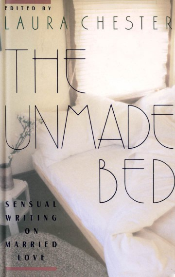 The Unmade Bed: Sensual Writing on Married Love